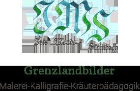 """""""Grenzlandbilder"""" Malerei-Kalligrafie-Kräuterpädagogik"""